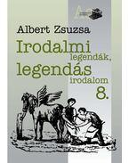 Irodalmi legendák, legendás irodalom 8. - Albert Zsuzsa