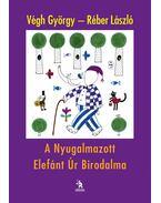 A Nyugalmazott Elefánt Úr Birodalma - Végh György