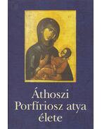 Áthoszi Porfíriosz atya élete - Kiss Etele, Kissné Budai Rita, Tóth Péter