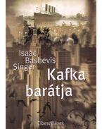 Kafka barátja - SINGER,ISAAC BASHEVIS