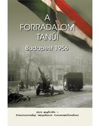 A forradalom tanúi - Budapest 1956 - Horváth Miklós
