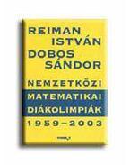 Nemzetközi matematikai diákolimpiák 1959-2003 - Reiman István, Dobos Sándor