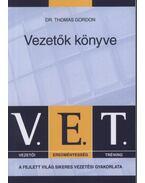 V.E.T. Vezetők könyve - A fejlett világ sikeres vezetési gyakorlata -  Dr. Thomas Gordon