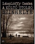 A költő utolsó színhelye - Lászlóffy Csaba