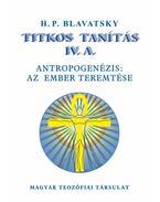 TITKOS TANÍTÁS IV. ANTROPOGENÉZIS: AZ EMBER TEREMTÉSE - H. P. Blavatsky