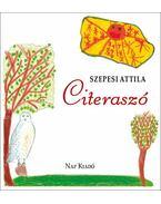 Citeraszó - Gyerekversek - Szepesi Attila