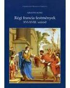 RÉGI FRANCIA FESTMÉNYEK - XVI-XVIII.SZÁZAD - Szigethi Ágnes