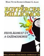 Az egyperces milliomos - Felvilágosult út a gazdagsághoz - Allen, Robert G., Mark Victor Hansen