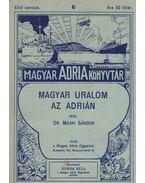 Magyar uralom az Adrián - Márki Sándor