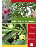 Egész évben a kertben. Ültetés - Gondozás - Szüretelés - Valló László