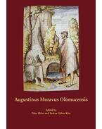 Augustinus Moravus Olomucensis - Proceedings of the International Symposium to Mark the 500th Anniversary of the Death of Augustinus Moravus Olomucens - EKLER PÉTER, Kiss Gábor