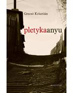 Pletykaanyu - Grecsó Krisztián