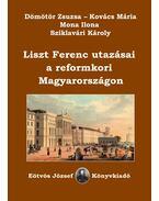 Liszt Ferenc utazásai a reformkori Magyarországon - Dömötör Zsuzsa,  Sziklavári Károly, Kovács Mária, Mona Ilona