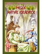 Mesék Mátyás királyról - .