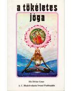 A tökéletes jóga - A. C. Bhaktivedanta Swami Prabhupáda