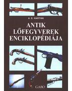 Antik lőfegyverek enciklopédiája - A. E. Hartink