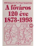 A főváros 120 éve 1873-1993