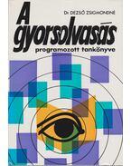 A gyorsolvasás programozott tankönyve (dedikált) - Dezső Zsigmondné