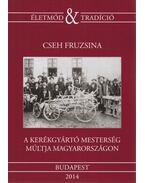 A kerékgyártó mesterség múltja Magyarországon - Cseh Fruzsina