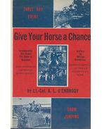 Give Your Horse a Chance - A.  L. d'Endrödy