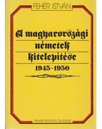 A magyarországi németek kitelepítése 1945-1950 - Fehér István
