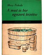 A must és a bor egyszerű kezelése - Prehoda József, Mercz Árpád