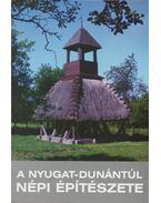 A Nyugat-Dunántúl népi építészete - Cseri Miklós