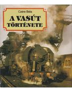 A vasút története - Czére Béla