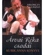 Árvai Réka csodái - Kubik Anna könyve - Ablonczy László
