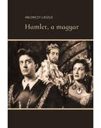 Hamlet, a magyar - Ablonczy László