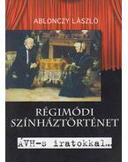 Régimódi színháztörténet - Ablonczy László