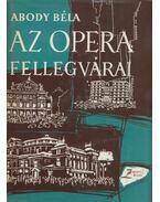 Az opera fellegvárai - Abody Béla
