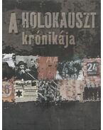 A Holokauszt krónikája - Ábrahám Zoltán (szerk.), Balázs István, Benczes Réka, Greskovits Endre (szerk.), Majoros Klára, Zsélyi Ferenc, Szalay Marianne