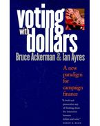 Voting with Dollars – A New Paradigm for Campaign Finance - ACKERMAN, BRUCE – AYRES, IAN