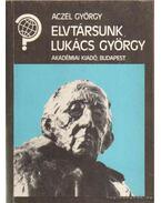 Elvtársunk, Lukács György - Aczél György