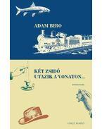 Két zsidó utazik a vonaton... - Adam Biro