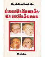 Újszülöttről - új szülőknek - Ádám Borbála,dr.