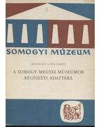 A Somogy megyei múzeumok régészeti adattára - Takáts Gyula, Draveczky Balázs, Sági Károly