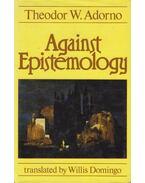 Against Epistemology: A Metacritique - Adorno, Theodor W.