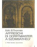 Affreschi di dorffmaister a Szombathely (dedikált) - B. Thomas Edit