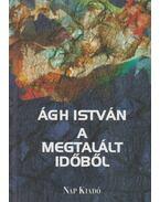 A MEGTALÁLT IDŐBŐL - Ágh István
