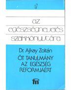Öt tanulmány az egészség reformjáért - Ajkay Zoltán