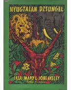 Nyugtalan dzsungel - Akeley, Mary L. Jobe