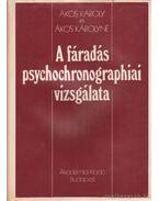 A fáradás psychochronographiai vizsgálata - Ákos Károly, Ákos Károlyné