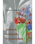 Boltívek, vízköpők, rózsaablakok - Albert Gábor