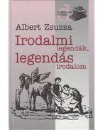 Irodalmi legendák, legendás irodalom 1. - Albert Zsuzsa