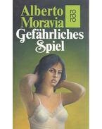 Gefährliches Spiel - Alberto Moravia