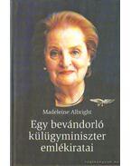 Egy bevándorló külügyminiszter emlékiratai - Albright, Madeleine