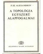 A topológia egyszerű alapfogalmai - Alexandrov,P.Sz.