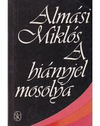 A hiányjel mosolya (dedikált) - Almási Miklós